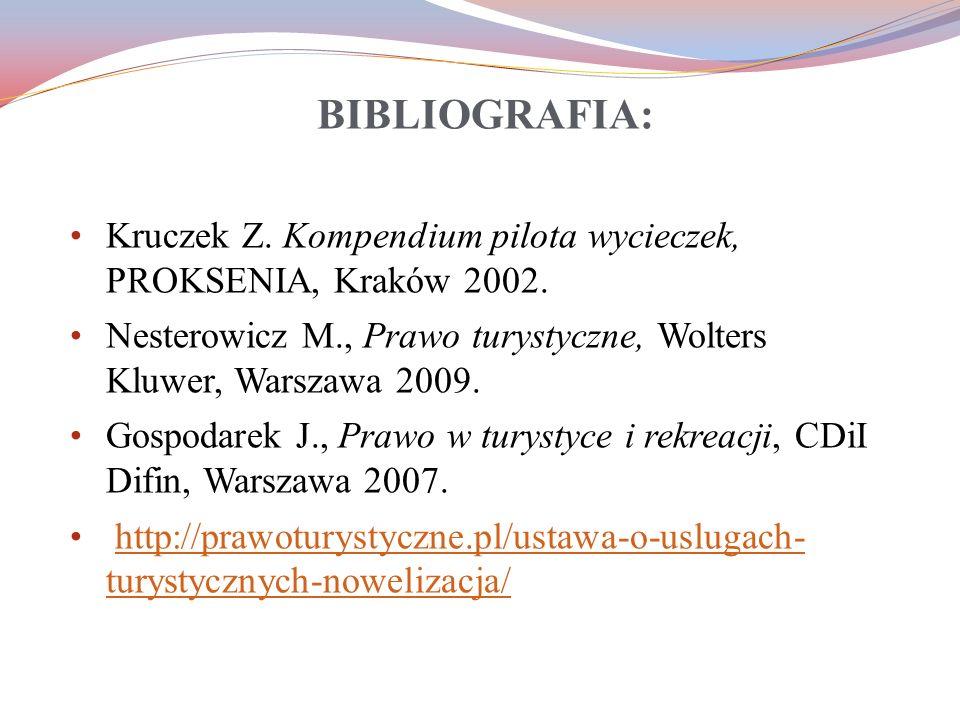 BIBLIOGRAFIA: Kruczek Z. Kompendium pilota wycieczek, PROKSENIA, Kraków 2002. Nesterowicz M., Prawo turystyczne, Wolters Kluwer, Warszawa 2009. Gospod