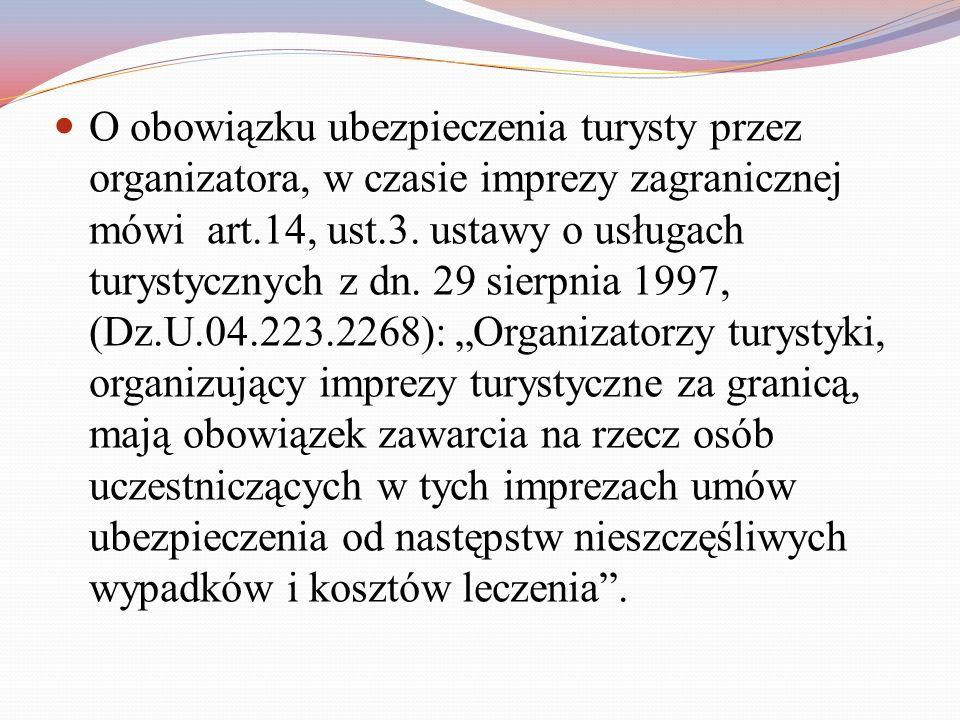 O obowiązku ubezpieczenia turysty przez organizatora, w czasie imprezy zagranicznej mówi art.14, ust.3. ustawy o usługach turystycznych z dn. 29 sierp