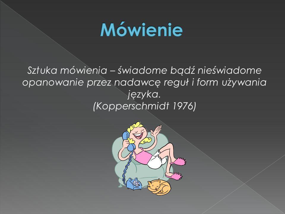 Sztuka mówienia – świadome bądź nieświadome opanowanie przez nadawcę reguł i form używania języka. (Kopperschmidt 1976)