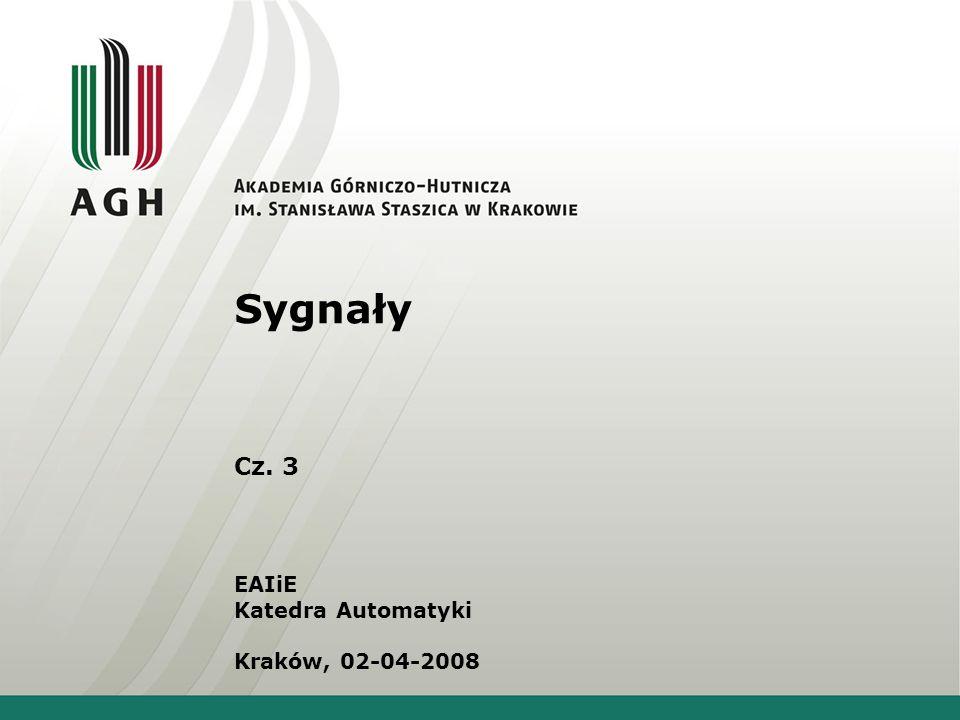 Sygnały Cz. 3 EAIiE Katedra Automatyki Kraków, 02-04-2008