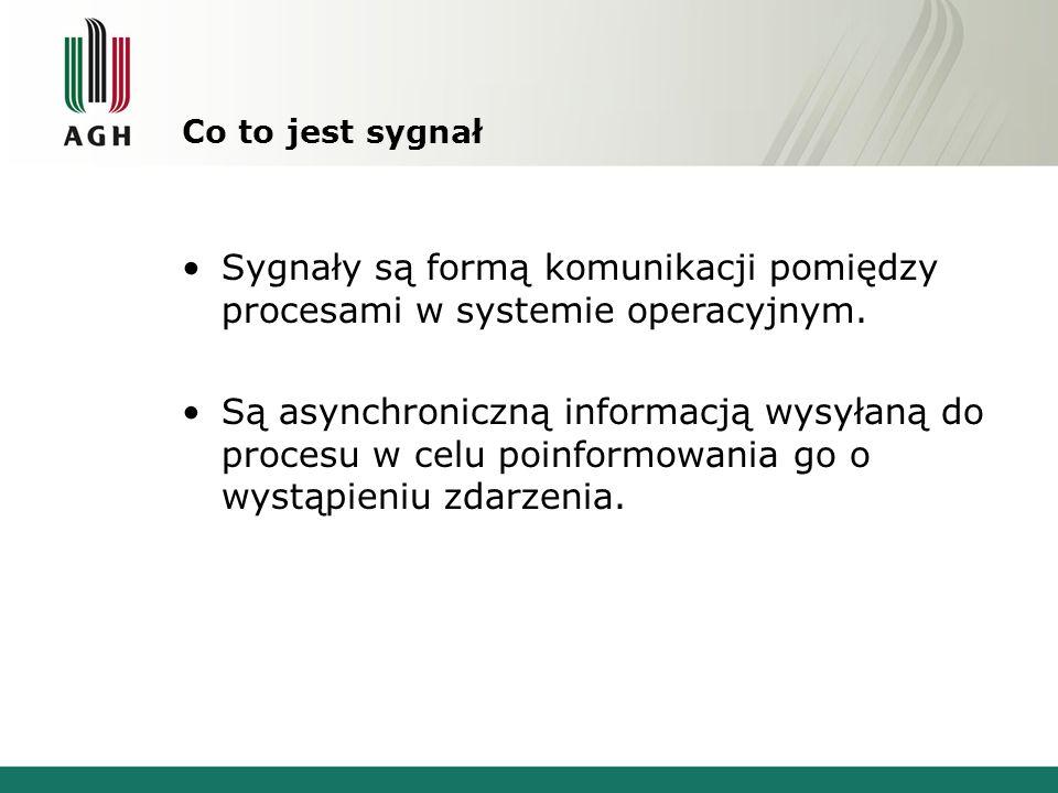 Co to jest sygnał Sygnały są formą komunikacji pomiędzy procesami w systemie operacyjnym.