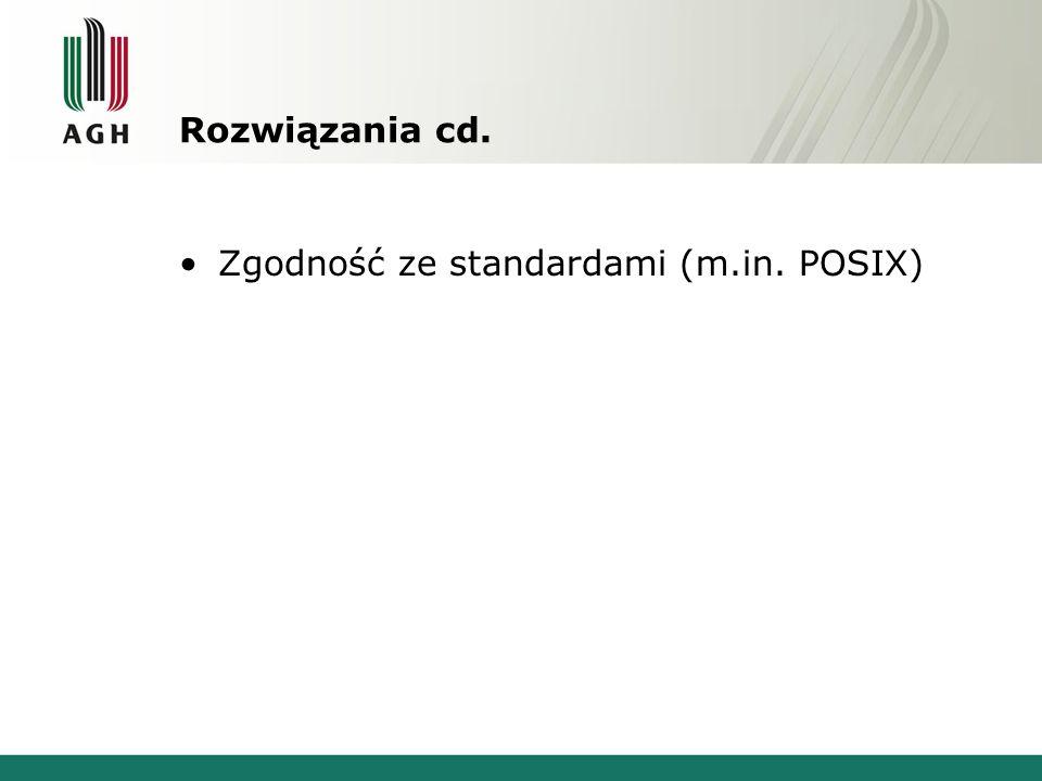 Rozwiązania cd. Zgodność ze standardami (m.in. POSIX)
