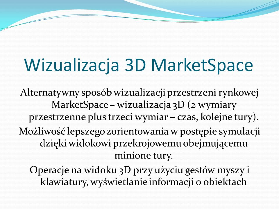 Wizualizacja 3D MarketSpace Alternatywny sposób wizualizacji przestrzeni rynkowej MarketSpace – wizualizacja 3D (2 wymiary przestrzenne plus trzeci wy