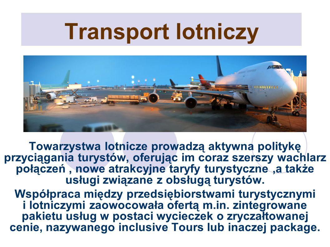 Transport lotniczy Towarzystwa lotnicze prowadzą aktywna politykę przyciągania turystów, oferując im coraz szerszy wachlarz połączeń, nowe atrakcyjne taryfy turystyczne,a także usługi związane z obsługą turystów.