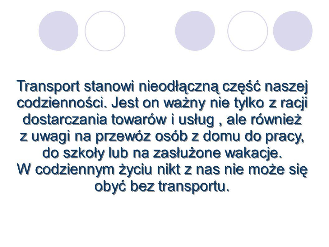 Transport stanowi nieodłączną część naszej codzienności. Jest on ważny nie tylko z racji dostarczania towarów i usług, ale również z uwagi na przewóz