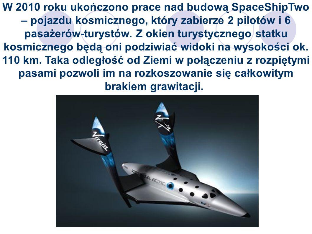 W 2010 roku ukończono prace nad budową SpaceShipTwo – pojazdu kosmicznego, który zabierze 2 pilotów i 6 pasażerów-turystów.
