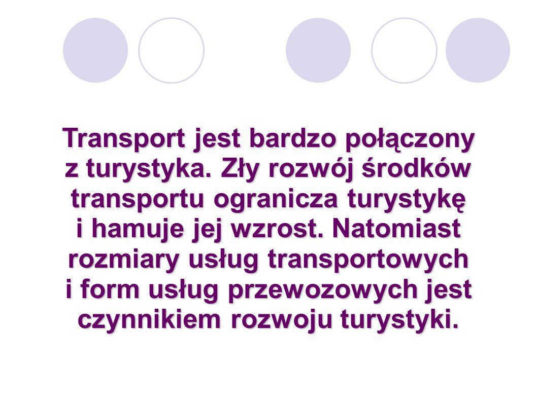 Transport jest bardzo połączony z turystyka. Zły rozwój środków transportu ogranicza turystykę i hamuje jej wzrost. Natomiast rozmiary usług transport