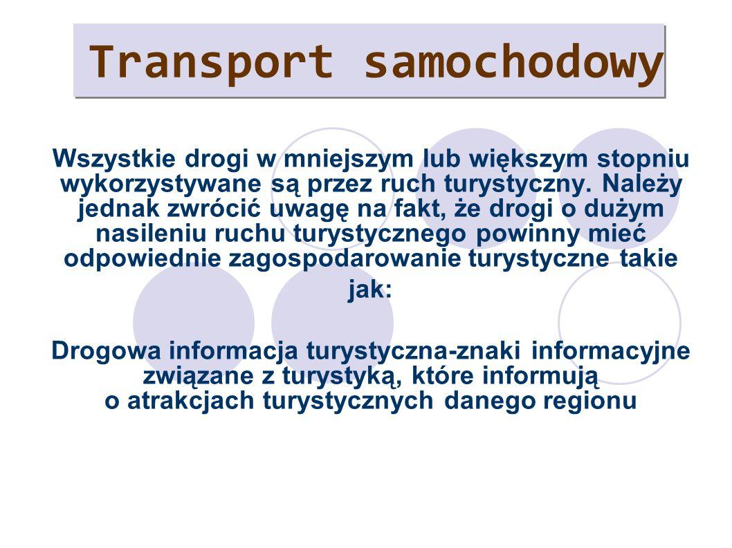 Transport samochodowy Wszystkie drogi w mniejszym lub większym stopniu wykorzystywane są przez ruch turystyczny. Należy jednak zwrócić uwagę na fakt,