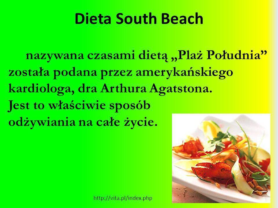 Dieta South Beach http://vita.pl/index.php nazywana czasami dietą Plaż Południa została podana przez amerykańskiego kardiologa, dra Arthura Agatstona.