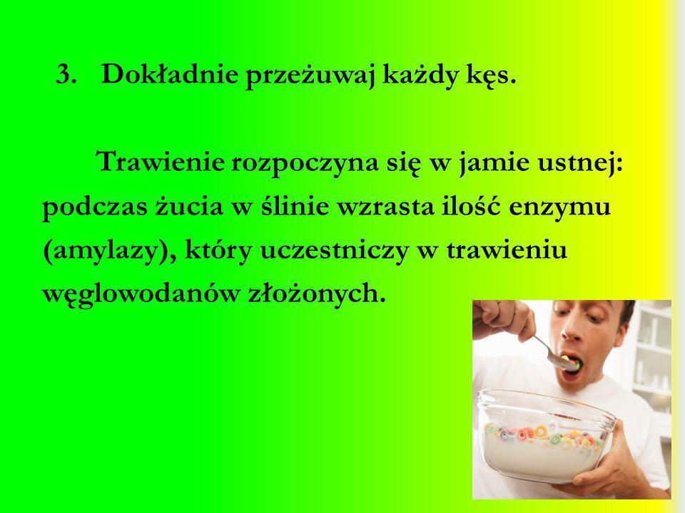 3. Dokładnie przeżuwaj każdy kęs. Trawienie rozpoczyna się w jamie ustnej: podczas żucia w ślinie wzrasta ilość enzymu (amylazy), który uczestniczy w