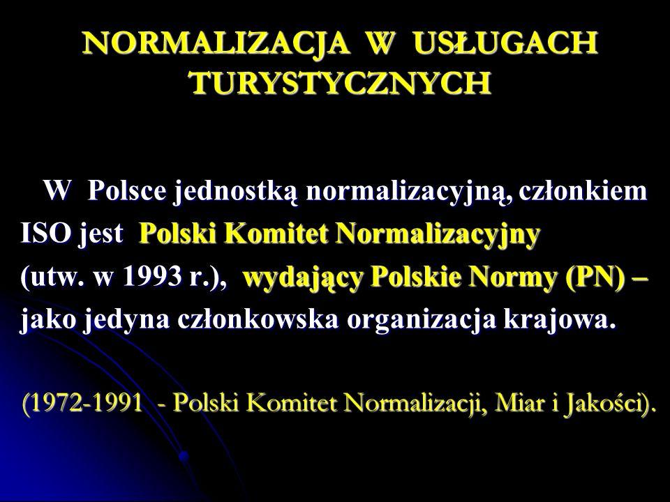 NORMALIZACJA W USŁUGACH TURYSTYCZNYCH W Polsce jednostką normalizacyjną, członkiem W Polsce jednostką normalizacyjną, członkiem ISO jest Polski Komite