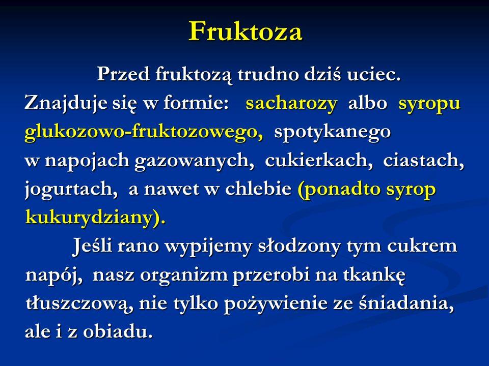 Fruktoza Przed fruktozą trudno dziś uciec. Przed fruktozą trudno dziś uciec. Znajduje się w formie: sacharozy albo syropu Znajduje się w formie: sacha