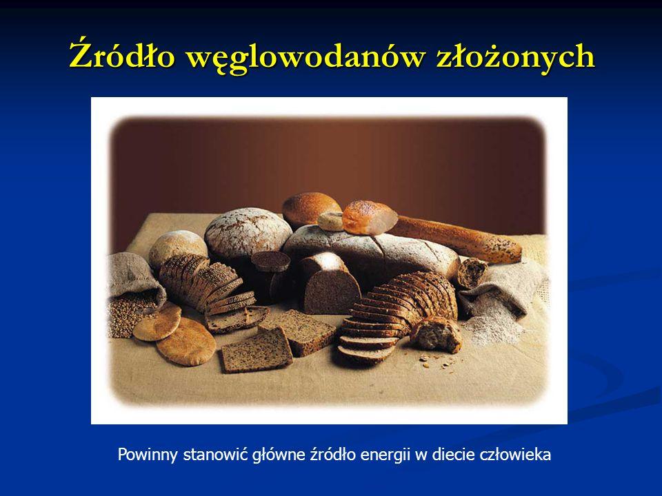 Źródło węglowodanów złożonych Powinny stanowić główne źródło energii w diecie człowieka