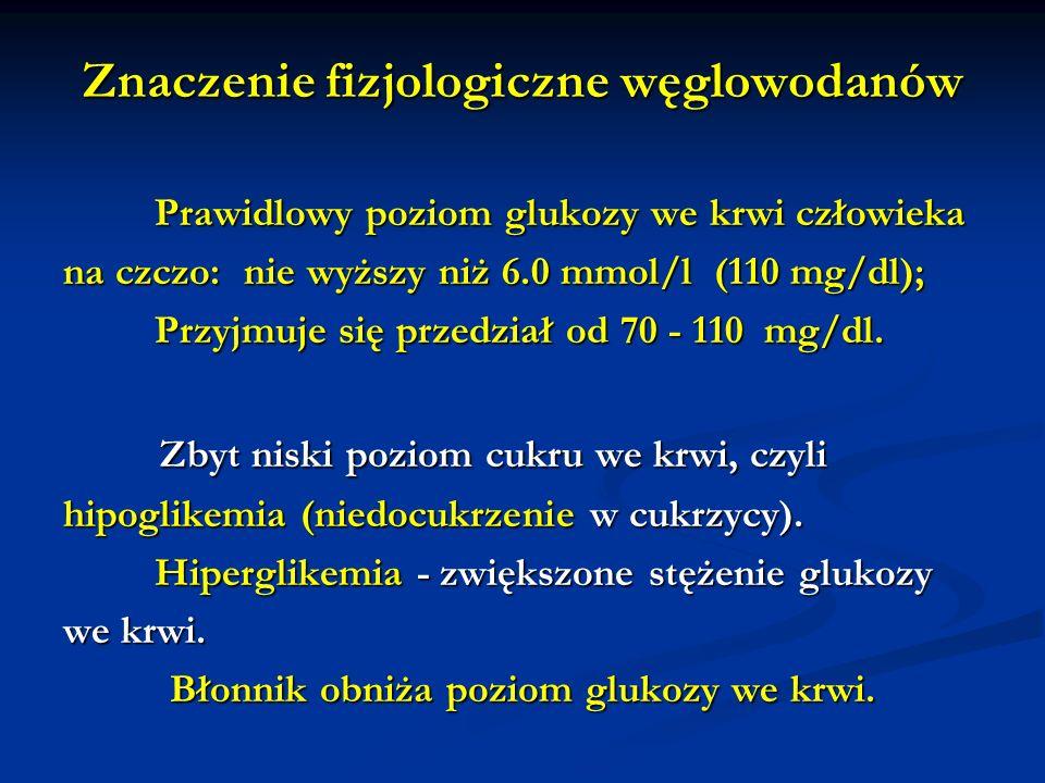 Znaczenie fizjologiczne węglowodanów Prawidlowy poziom glukozy we krwi człowieka Prawidlowy poziom glukozy we krwi człowieka na czczo: nie wyższy niż