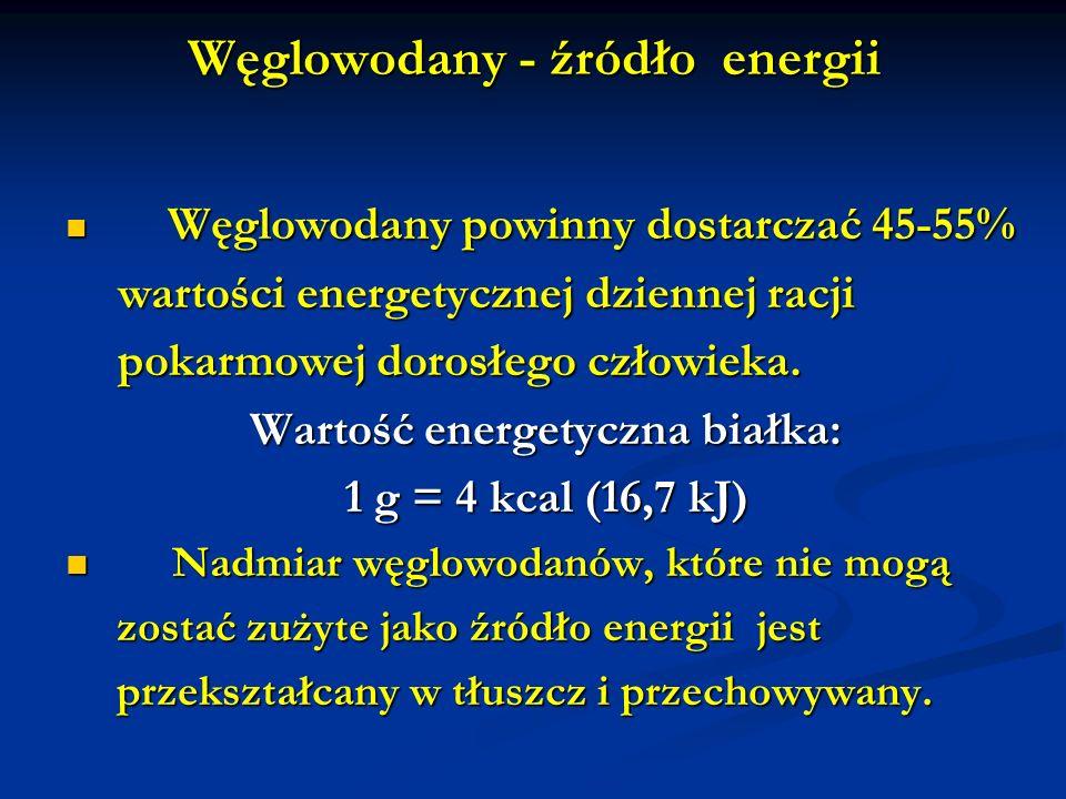 Węglowodany - źródło energii Węglowodany powinny dostarczać 45-55% Węglowodany powinny dostarczać 45-55% wartości energetycznej dziennej racji wartośc