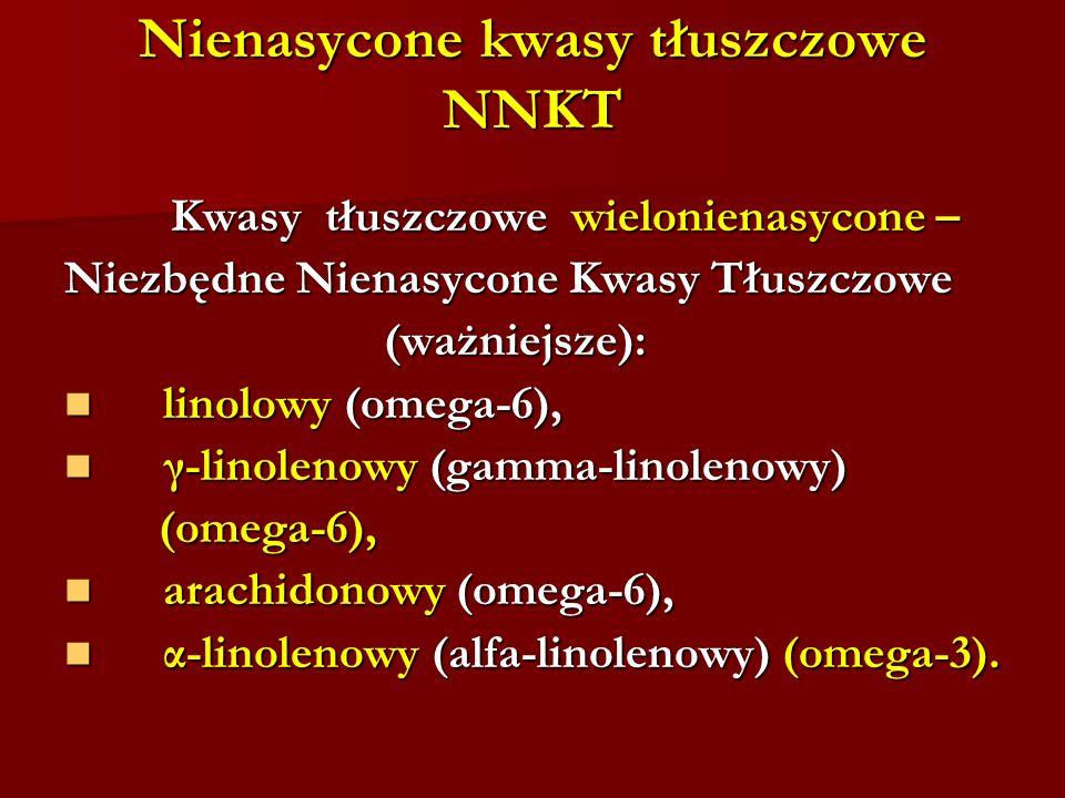 Nienasycone kwasy tłuszczowe NNKT Kwasy tłuszczowe wielonienasycone – Niezbędne Nienasycone Kwasy Tłuszczowe (ważniejsze): linolowy (omega-6), linolow