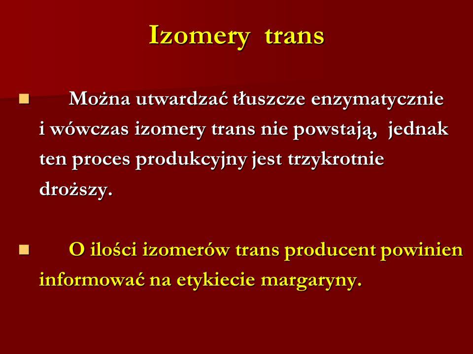 Izomery trans Można utwardzać tłuszcze enzymatycznie Można utwardzać tłuszcze enzymatycznie i wówczas izomery trans nie powstają, jednak i wówczas izo