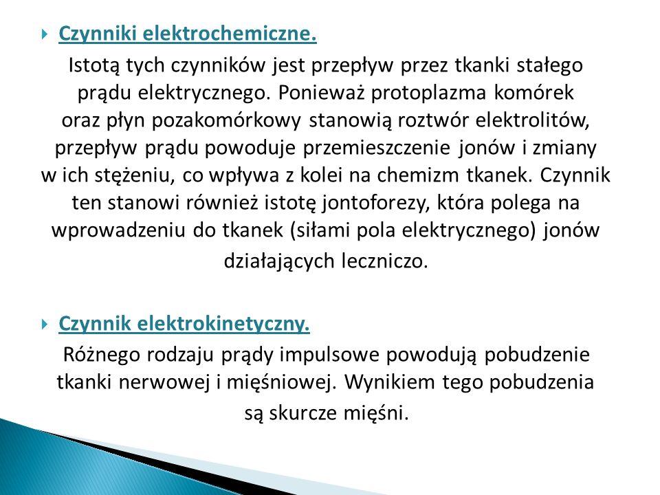 Czynniki elektrochemiczne. Istotą tych czynników jest przepływ przez tkanki stałego prądu elektrycznego. Ponieważ protoplazma komórek oraz płyn pozako