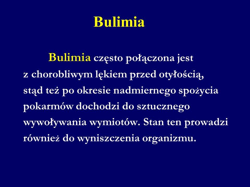 Bulimia Bulimia często połączona jest z chorobliwym lękiem przed otyłością, stąd też po okresie nadmiernego spo ż ycia pokarmów dochodzi do sztucznego wywoływania wymiotów.