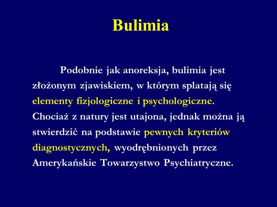 Bulimia Podobnie jak anoreksja, bulimia jest złożonym zjawiskiem, w którym splatają się elementy fizjologiczne i psychologiczne. Chociaż z natury jest