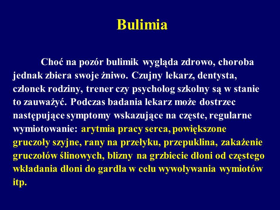 Bulimia Choć na pozór bulimik wygląda zdrowo, choroba jednak zbiera swoje żniwo. Czujny lekarz, dentysta, członek rodziny, trener czy psycholog szkoln
