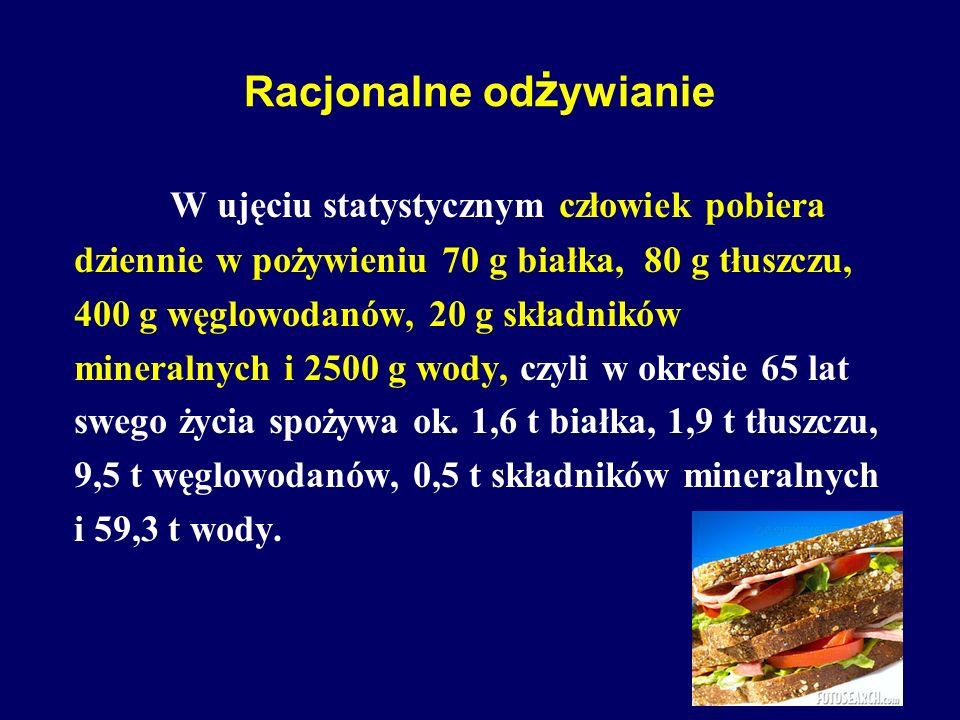 Racjonalne od ż ywianie W ujęciu statystycznym człowiek pobiera dziennie w pożywieniu 70 g białka, 80 g tłuszczu, 400 g węglowodanów, 20 g składników