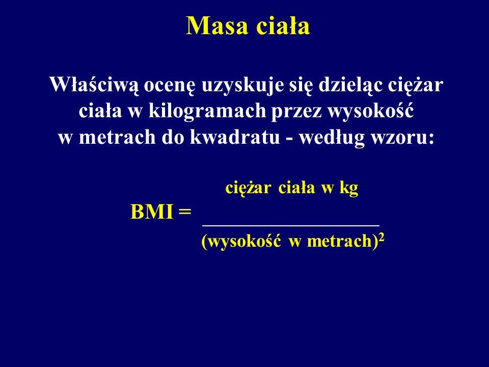 Masa ciała Właściwą ocenę uzyskuje się dzieląc ciężar ciała w kilogramach przez wysokość w metrach do kwadratu - według wzoru: ciężar ciała w kg BMI = (wysokość w metrach) 2