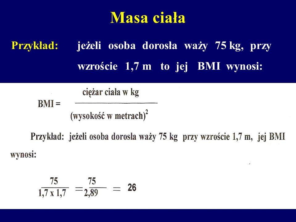 Masa ciała Przykład: jeżeli osoba dorosła waży 75 kg, przy wzroście 1,7 m to jej BMI wynosi: