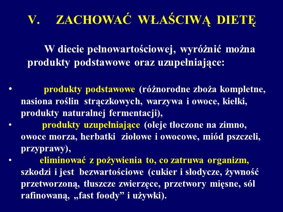 V. ZACHOWAĆ WŁAŚCIWĄ DIETĘ W diecie pełnowartościowej, wyróżnić można produkty podstawowe oraz uzupełniające: produkty podstawowe (różnorodne zboża ko