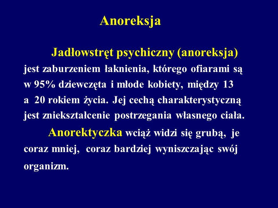 Anoreksja Jadłowstręt psychiczny (anoreksja) jest zaburzeniem łaknienia, którego ofiarami są w 95% dziewczęta i młode kobiety, między 13 a 20 rokiem ż