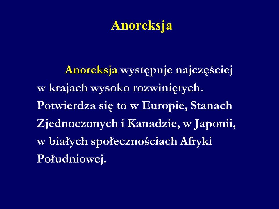 Anoreksja Anoreksja występuje najczęściej w krajach wysoko rozwiniętych. Potwierdza się to w Europie, Stanach Zjednoczonych i Kanadzie, w Japonii, w b