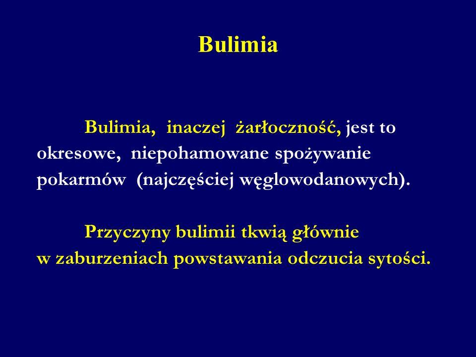 Bulimia Bulimia, inaczej żarłoczność, jest to okresowe, niepohamowane spo ż ywanie pokarmów (najczęściej węglowodanowych). Przyczyny bulimii tkwią głó