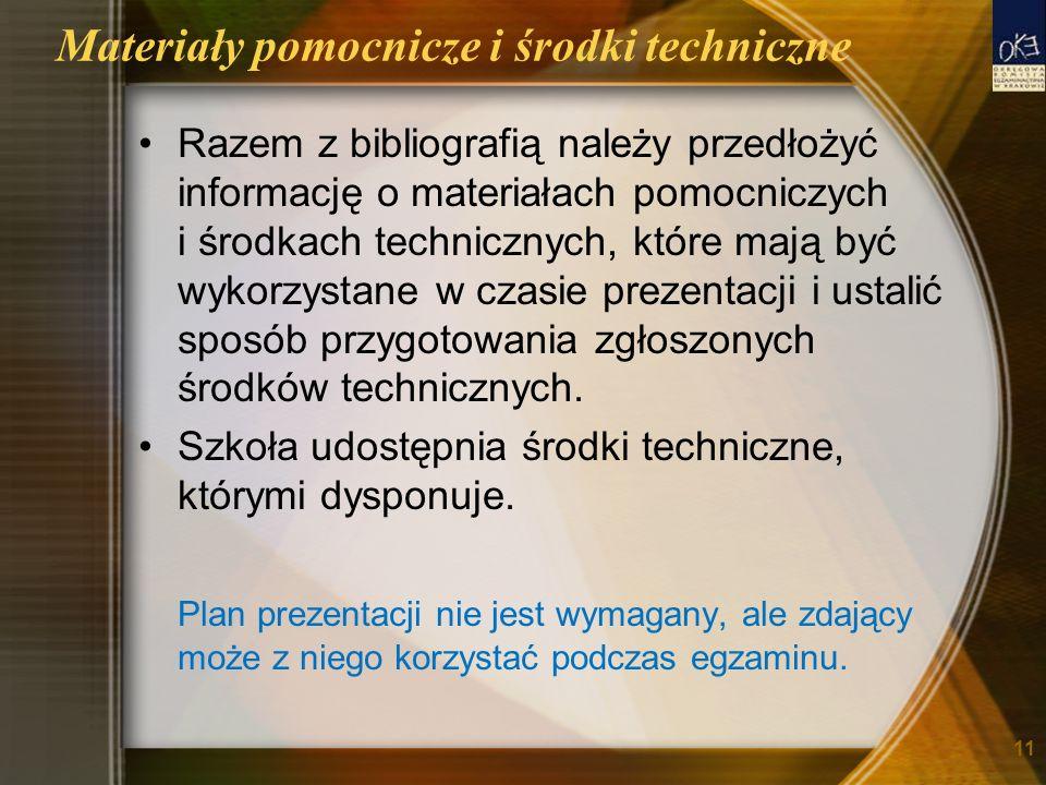 Materiały pomocnicze i środki techniczne Razem z bibliografią należy przedłożyć informację o materiałach pomocniczych i środkach technicznych, które mają być wykorzystane w czasie prezentacji i ustalić sposób przygotowania zgłoszonych środków technicznych.