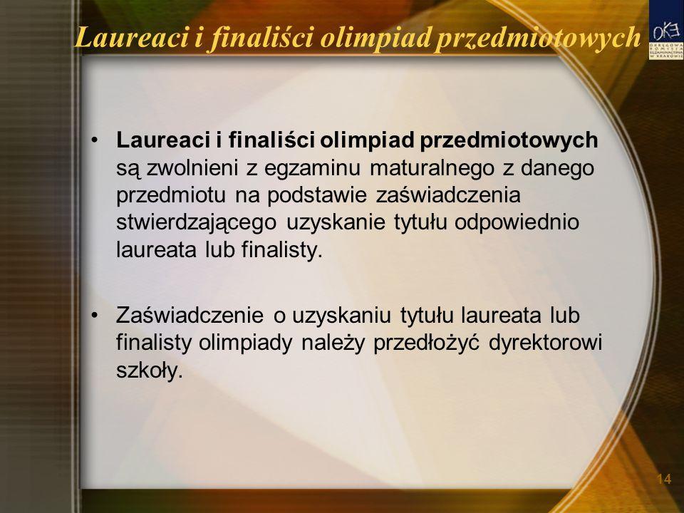 14 Laureaci i finaliści olimpiad przedmiotowych Laureaci i finaliści olimpiad przedmiotowych są zwolnieni z egzaminu maturalnego z danego przedmiotu na podstawie zaświadczenia stwierdzającego uzyskanie tytułu odpowiednio laureata lub finalisty.