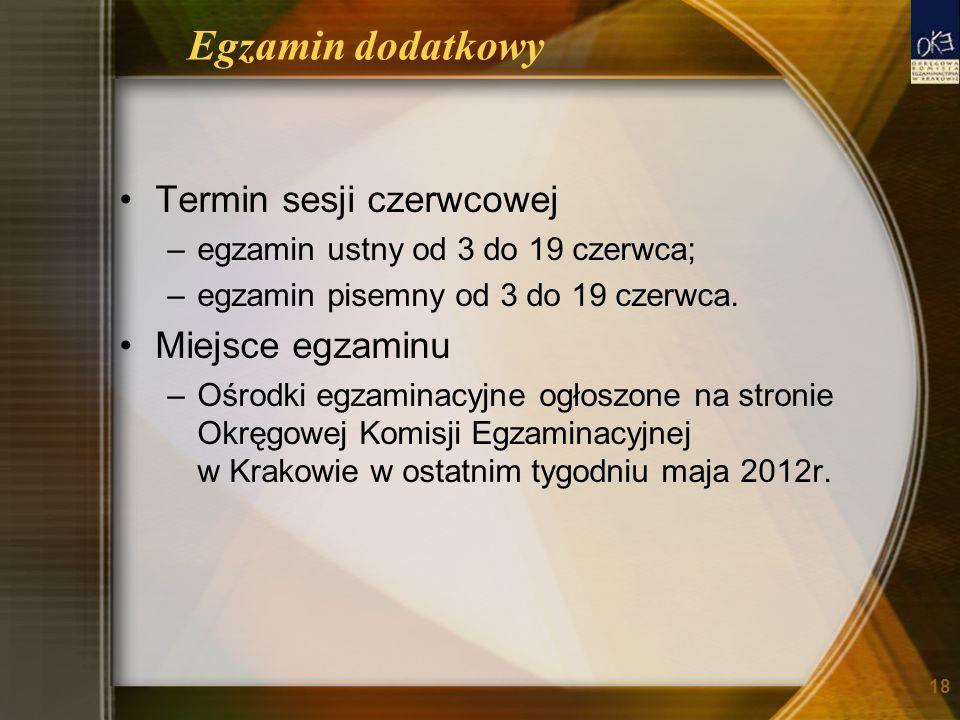 Egzamin dodatkowy Termin sesji czerwcowej –egzamin ustny od 3 do 19 czerwca; –egzamin pisemny od 3 do 19 czerwca.
