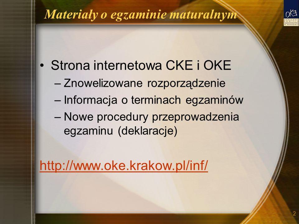 Materiały o egzaminie maturalnym Strona internetowa CKE i OKE –Znowelizowane rozporządzenie –Informacja o terminach egzaminów –Nowe procedury przeprowadzenia egzaminu (deklaracje) http://www.oke.krakow.pl/inf/ 2