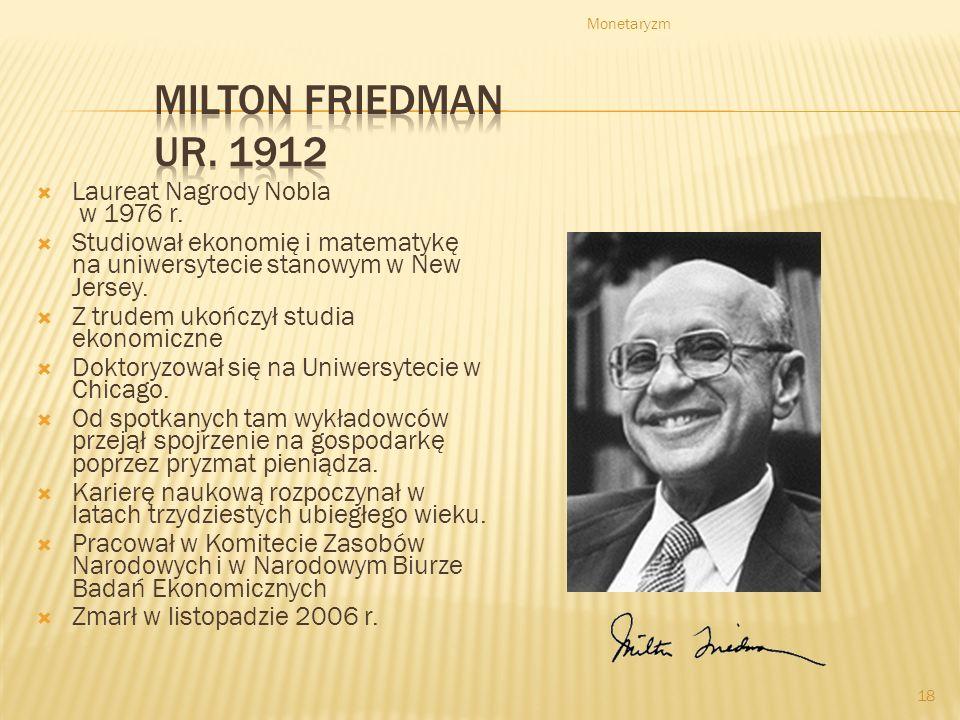 Monetaryzm 17 6. Homo economicus u Friedmana jest mniej niż u innych ekonomistów zdeterminowany względami społecznymi, ale równie zaradny, umiejący wa