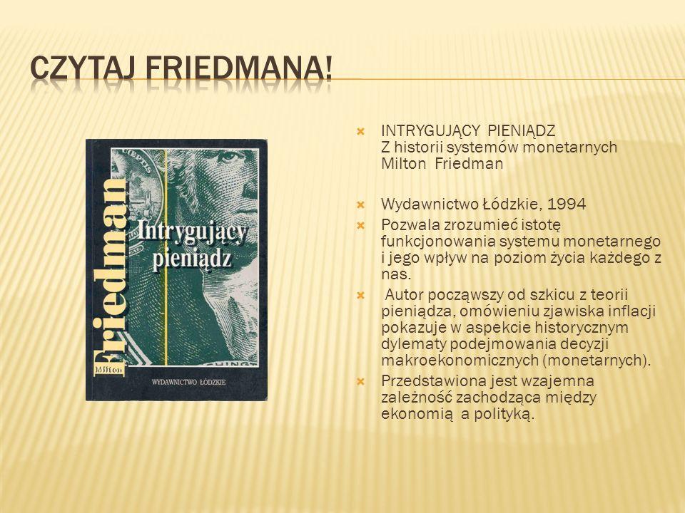 KAPITALIZM I WOLNOŚĆ Milton Friedman To książka, w której w prosty i przystępny sposób wykazał, iż wolny rynek jest najlepszym gwarantem praw i swobód
