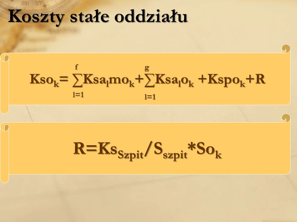 Koszty stałe oddziału Kso k = Ksa l mo k +Ksa l o k +Kspo k +R l=1 f l=1 g R=Ks Szpit /S szpit *So k