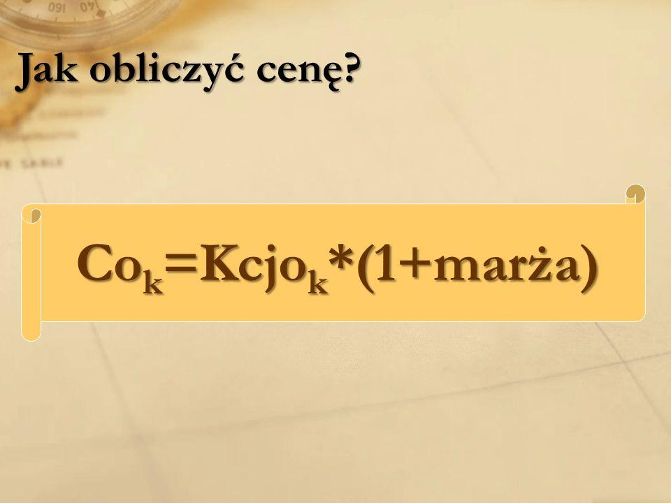 Jak obliczyć cenę? Co k =Kcjo k *(1+marża)