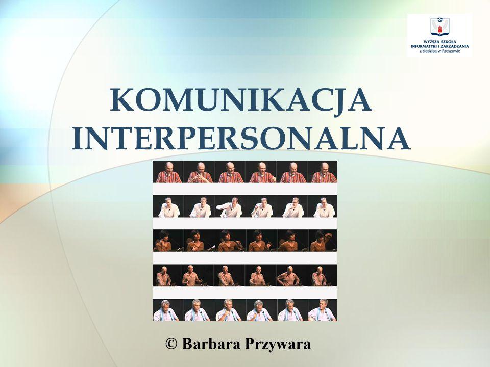 KOMUNIKACJA INTERPERSONALNA © Barbara Przywara