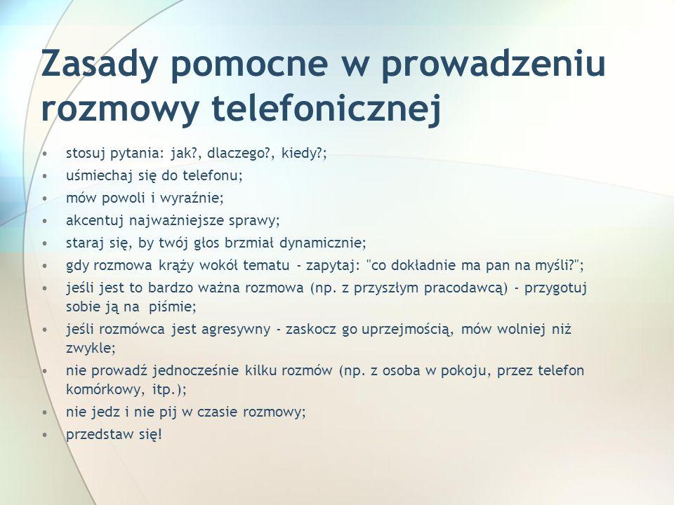 Zasady pomocne w prowadzeniu rozmowy telefonicznej stosuj pytania: jak?, dlaczego?, kiedy?; uśmiechaj się do telefonu; mów powoli i wyraźnie; akcentuj
