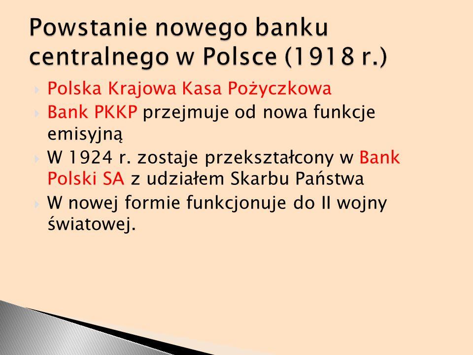Polska Krajowa Kasa Pożyczkowa Bank PKKP przejmuje od nowa funkcje emisyjną W 1924 r. zostaje przekształcony w Bank Polski SA z udziałem Skarbu Państw