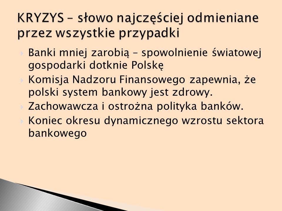 Banki mniej zarobią – spowolnienie światowej gospodarki dotknie Polskę Komisja Nadzoru Finansowego zapewnia, że polski system bankowy jest zdrowy. Zac