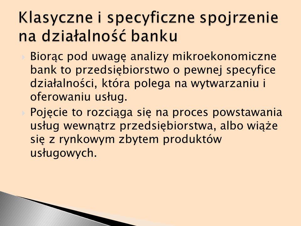 Biorąc pod uwagę analizy mikroekonomiczne bank to przedsiębiorstwo o pewnej specyfice działalności, która polega na wytwarzaniu i oferowaniu usług. Po