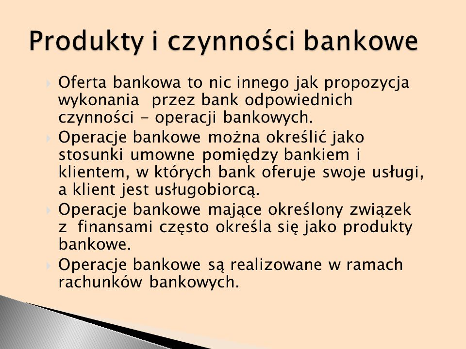 Oferta bankowa to nic innego jak propozycja wykonania przez bank odpowiednich czynności - operacji bankowych. Operacje bankowe można określić jako sto