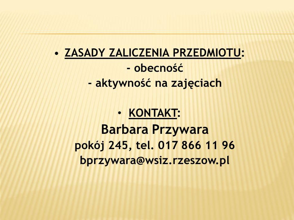 ZASADY ZALICZENIA PRZEDMIOTU: - obecność - aktywność na zajęciach KONTAKT: Barbara Przywara pokój 245, tel. 017 866 11 96 bprzywara@wsiz.rzeszow.pl