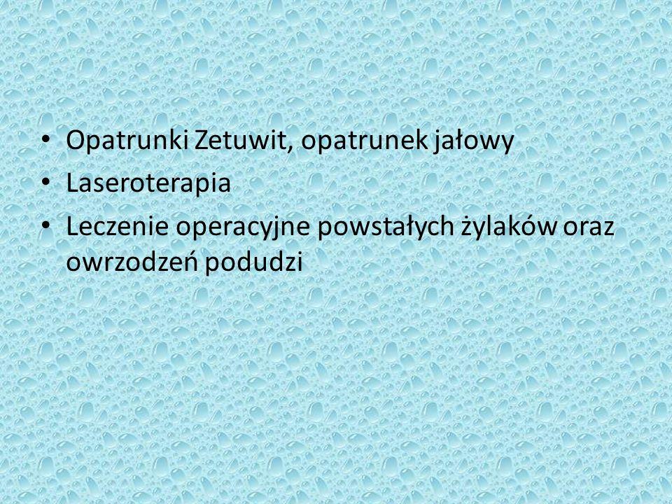 Opatrunki Zetuwit, opatrunek jałowy Laseroterapia Leczenie operacyjne powstałych żylaków oraz owrzodzeń podudzi