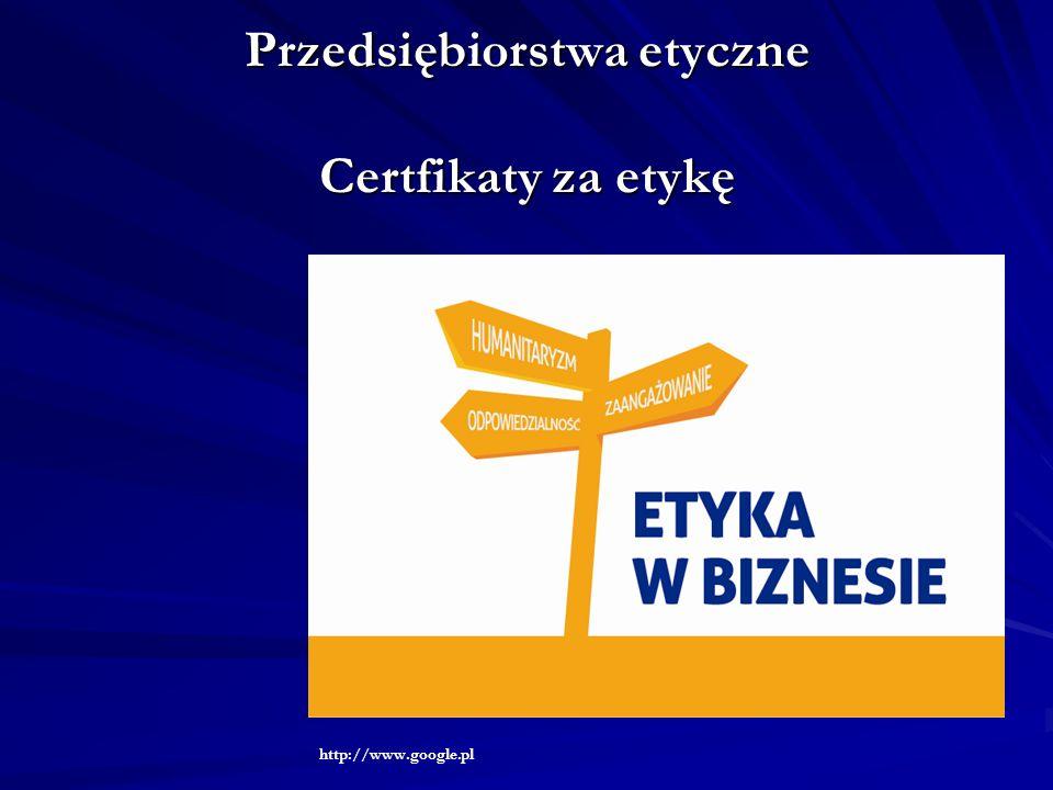 Przedsiębiorstwa etyczne Certfikaty za etykę http://www.google.pl