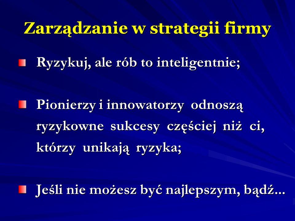 Zarządzanie w strategii firmy Ryzykuj, ale rób to inteligentnie; Ryzykuj, ale rób to inteligentnie; Pionierzy i innowatorzy odnoszą Pionierzy i innowa